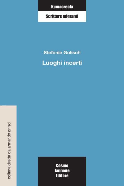 Luoghi incerti - Cosmo Iannone Editore