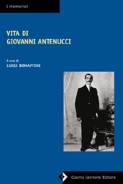 Vita di Giovanni Antenucci - Memoriali - Cosmo Iannone Editore