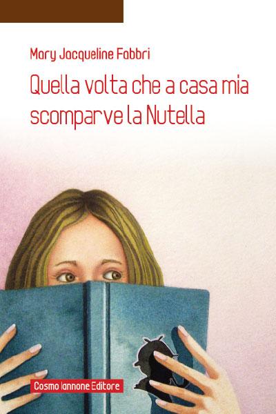 Quella volta che a casa mia scomparve la Nutella - Narrativa per la scuola - Iannone Editore