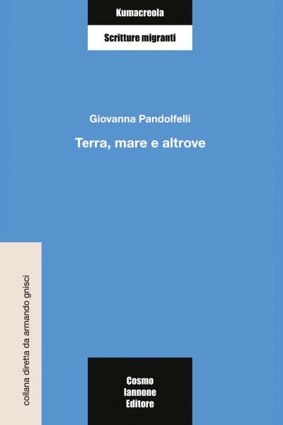 Giovanna Pandolfelli - Terra, mare e altrove - Cosmo Iannone Editore