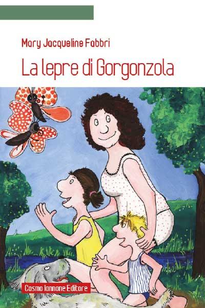 Mary J. Fabbri La lepre di gorgonzola Cosmo Iannone Editore