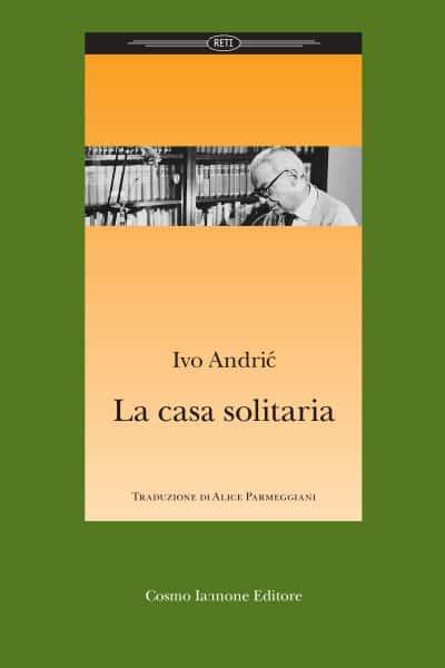 Ivo Andric - La casa solitaria - Cosmo Iannone Editore
